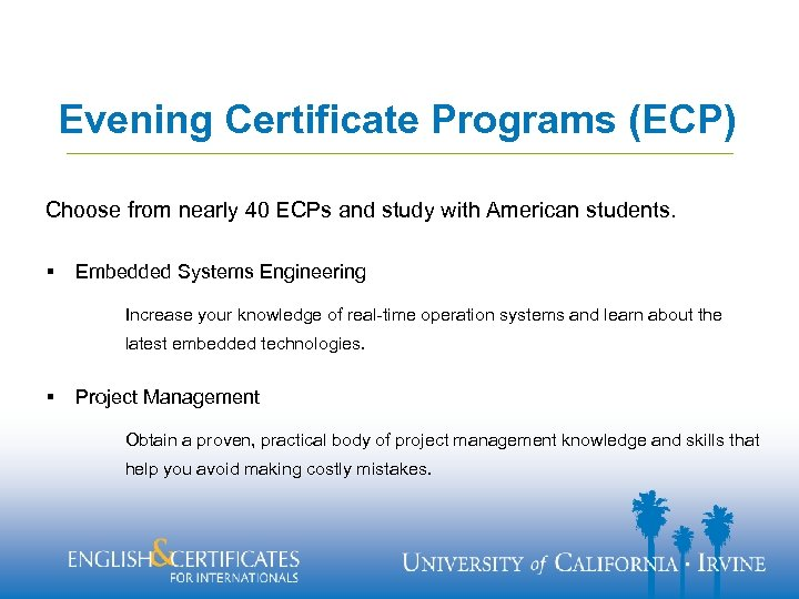 Evening Certificate Programs (ECP) Choose from nearly 40 ECPs and study with American students.