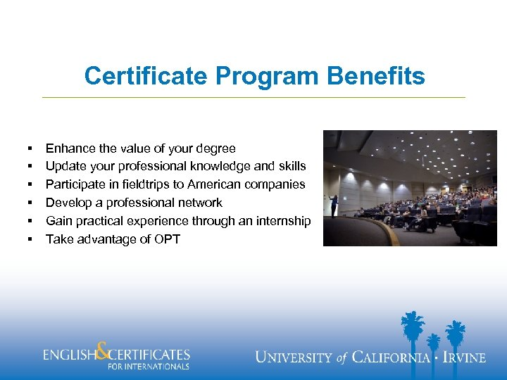Certificate Program Benefits § § § Enhance the value of your degree Update your