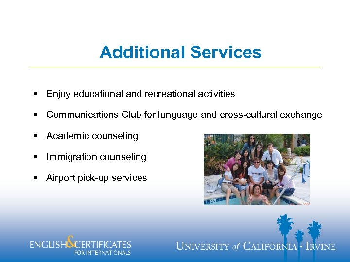 Additional Services § Enjoy educational and recreational activities § Communications Club for language and