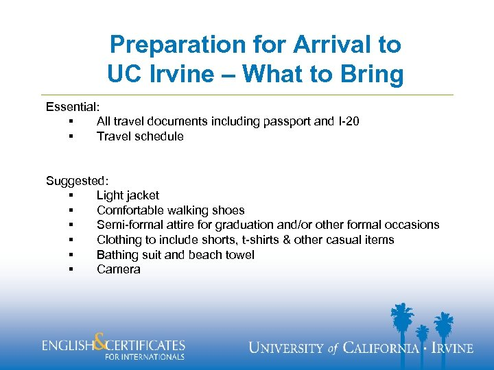 Preparation for Arrival to UC Irvine – What to Bring Essential: § All travel