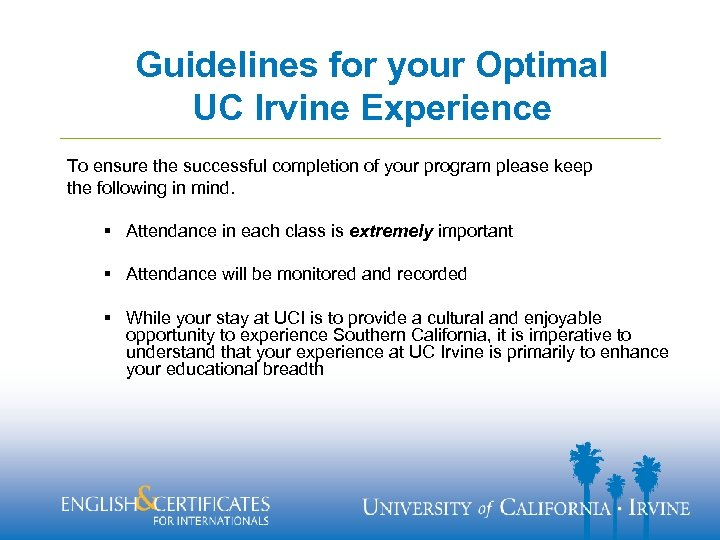 Guidelines for your Optimal UC Irvine Experience To ensure the successful completion of your