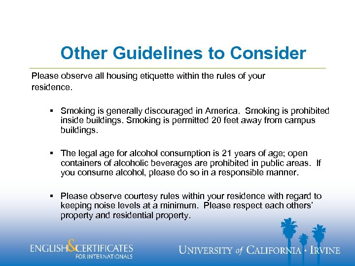 Other Guidelines to Consider Please observe all housing etiquette within the rules of your