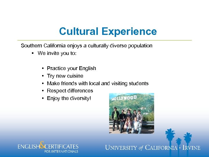 Cultural Experience Southern California enjoys a culturally diverse population § We invite you to:
