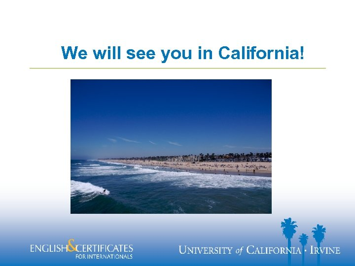 We will see you in California!