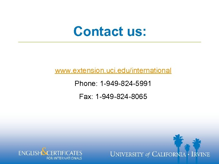 Contact us: www. extension. uci. edu/international Phone: 1 -949 -824 -5991 Fax: 1 -949