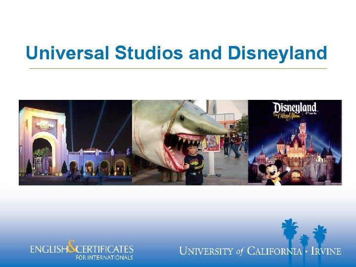 Universal Studios and Disneyland