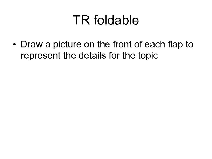 TR foldable • Draw a picture on the front of each flap to represent