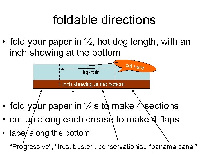 foldable directions • fold your paper in ½, hot dog length, with an inch