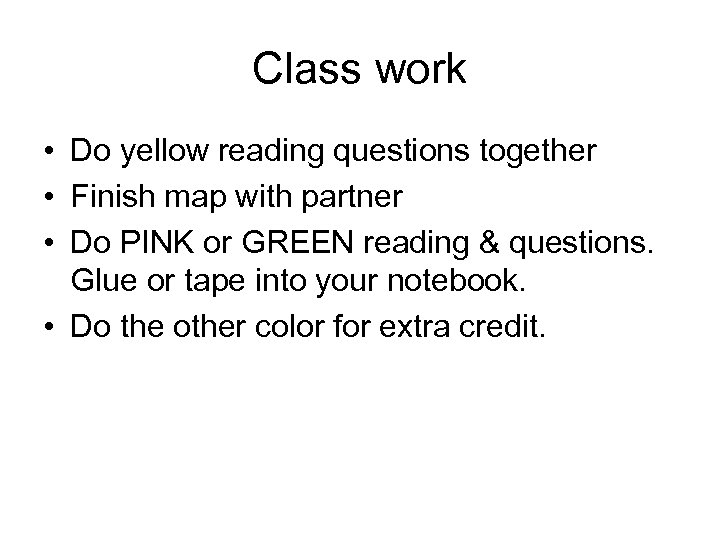 Class work • Do yellow reading questions together • Finish map with partner •