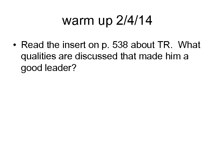 warm up 2/4/14 • Read the insert on p. 538 about TR. What qualities