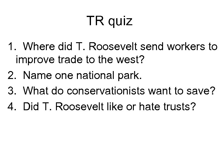TR quiz 1. Where did T. Roosevelt send workers to improve trade to the
