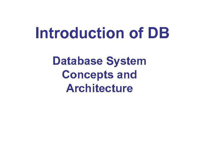 Introduction of DB Database System Concepts and Architecture