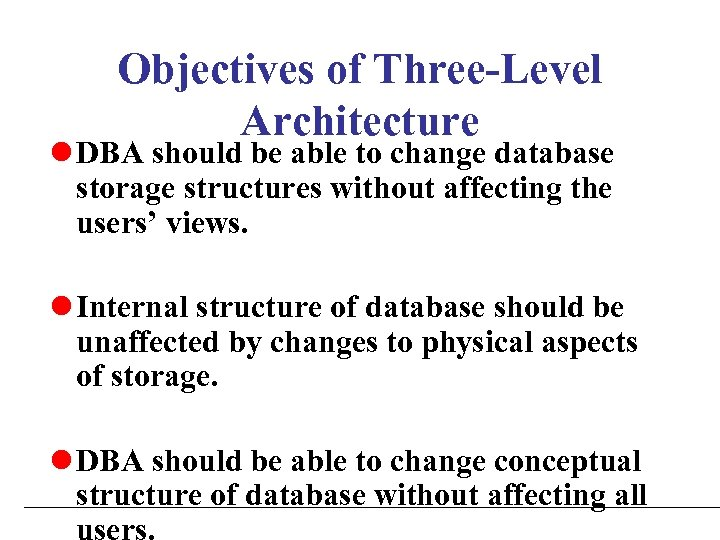 Objectives of Three-Level Architecture l DBA should be able to change database storage structures