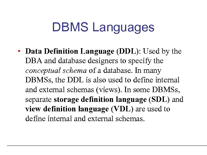 DBMS Languages • Data Definition Language (DDL): Used by the DBA and database designers
