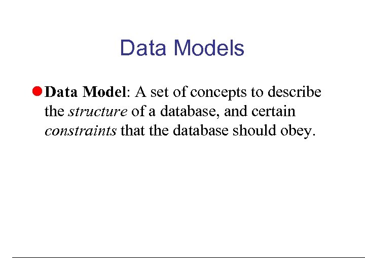 Data Models l Data Model: A set of concepts to describe the structure of