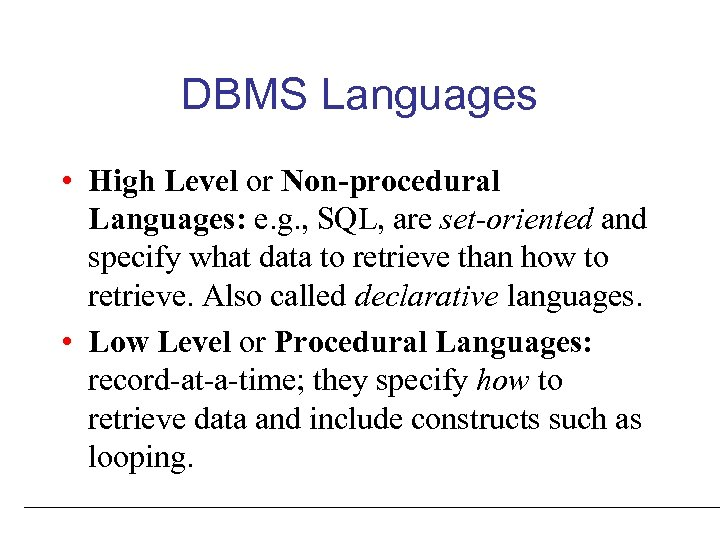 DBMS Languages • High Level or Non-procedural Languages: e. g. , SQL, are set-oriented