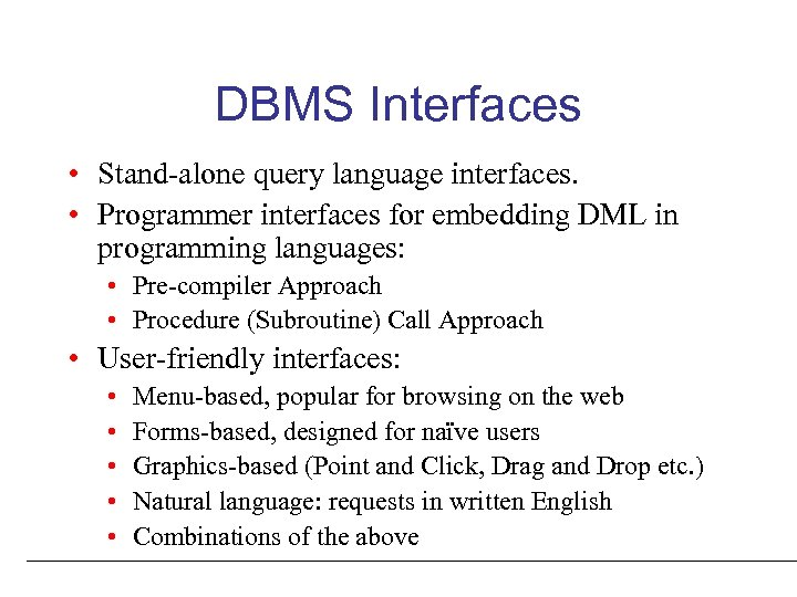 DBMS Interfaces • Stand-alone query language interfaces. • Programmer interfaces for embedding DML in