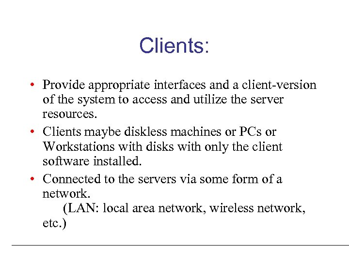 Clients: • Provide appropriate interfaces and a client-version of the system to access and