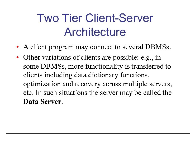 Two Tier Client-Server Architecture • A client program may connect to several DBMSs. •