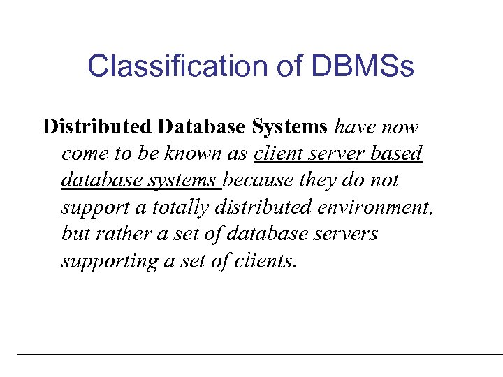 Classification of DBMSs Distributed Database Systems have now come to be known as client