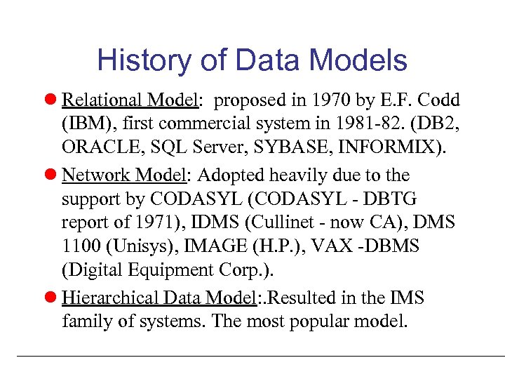 History of Data Models l Relational Model: proposed in 1970 by E. F. Codd