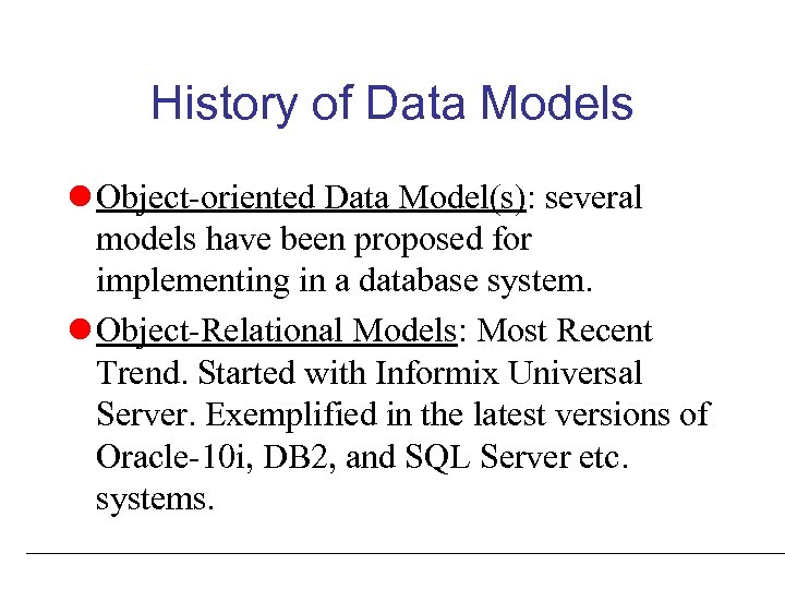 History of Data Models l Object-oriented Data Model(s): several models have been proposed for