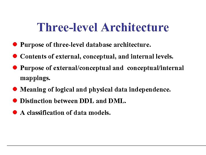 Three-level Architecture l Purpose of three-level database architecture. l Contents of external, conceptual, and