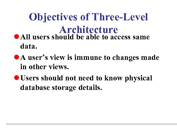 Objectives of Three-Level Architecture l All users should be able to access same data.