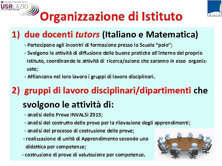 Organizzazione di Istituto 1) due docenti tutors (Italiano e Matematica) - Partecipano agli incontri