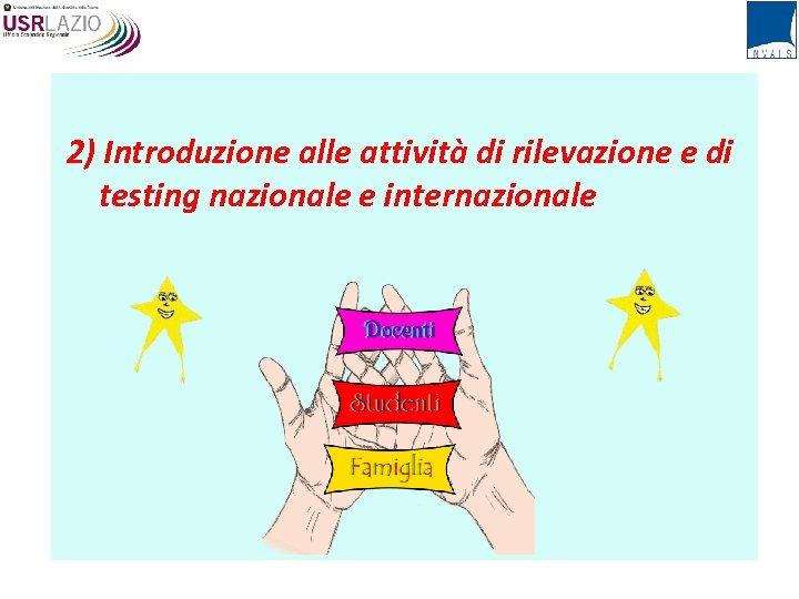2) Introduzione alle attività di rilevazione e di testing nazionale e internazionale