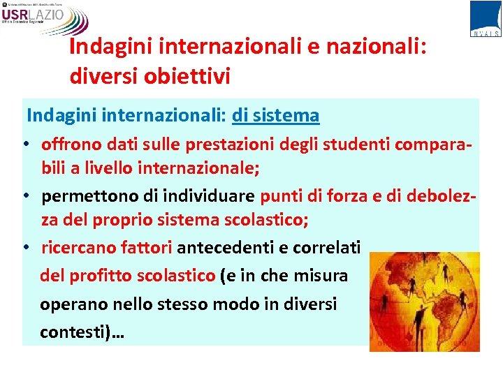 Indagini internazionali e nazionali: diversi obiettivi Indagini internazionali: di sistema • offrono dati sulle