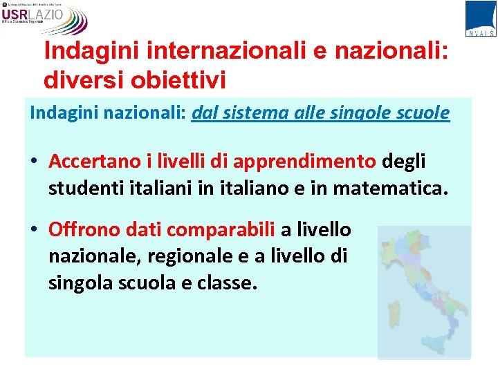 Indagini internazionali e nazionali: diversi obiettivi Indagini nazionali: dal sistema alle singole scuole •