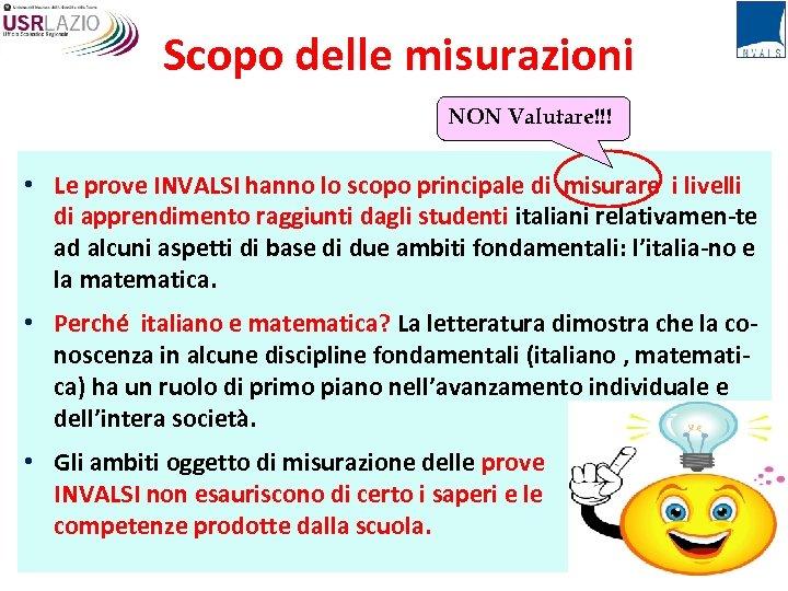 Scopo delle misurazioni NON Valutare!!! • Le prove INVALSI hanno lo scopo principale di