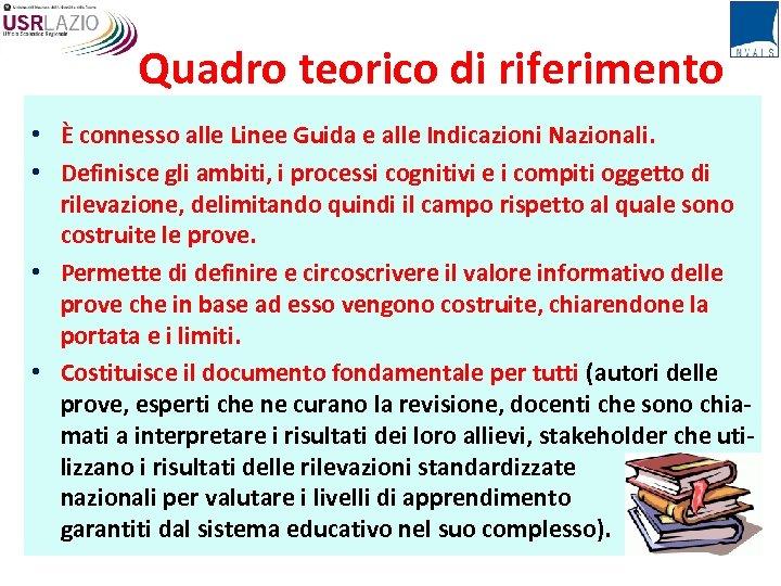 Quadro teorico di riferimento • È connesso alle Linee Guida e alle Indicazioni Nazionali.