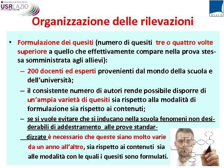 Organizzazione delle rilevazioni • Formulazione dei quesiti (numero di quesiti tre o quattro volte