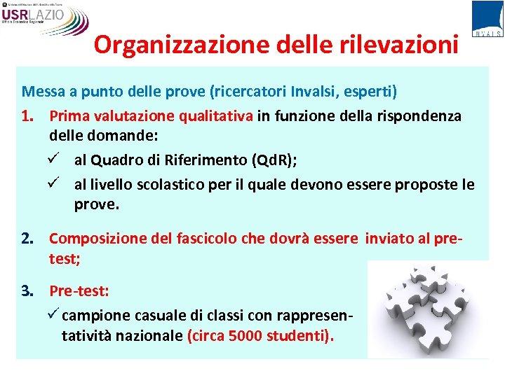 Organizzazione delle rilevazioni Messa a punto delle prove (ricercatori Invalsi, esperti) 1. Prima valutazione