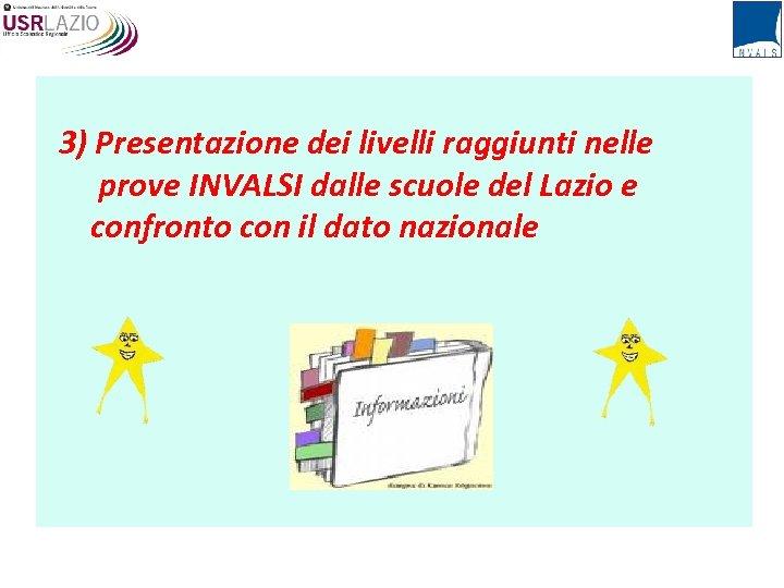 3) Presentazione dei livelli raggiunti nelle prove INVALSI dalle scuole del Lazio e confronto