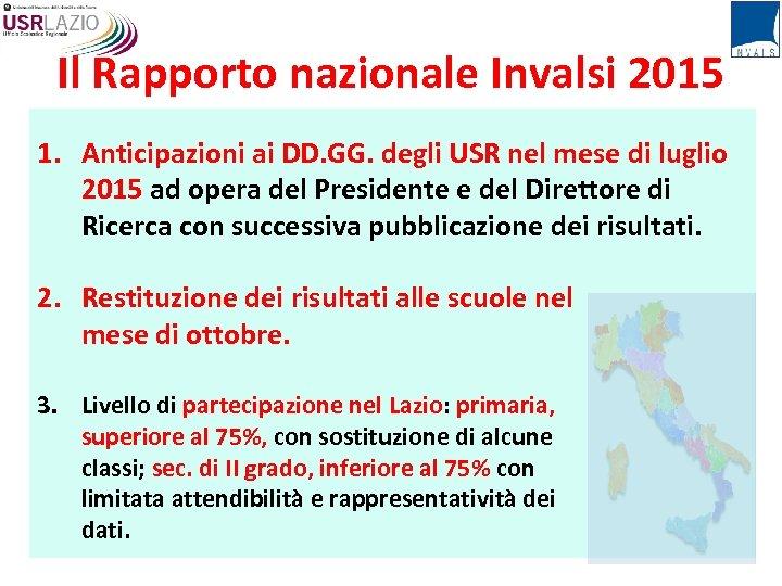 Il Rapporto nazionale Invalsi 2015 1. Anticipazioni ai DD. GG. degli USR nel mese