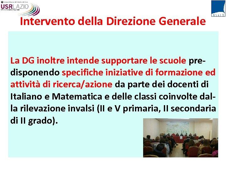 Intervento della Direzione Generale La DG inoltre intende supportare le scuole predisponendo specifiche iniziative