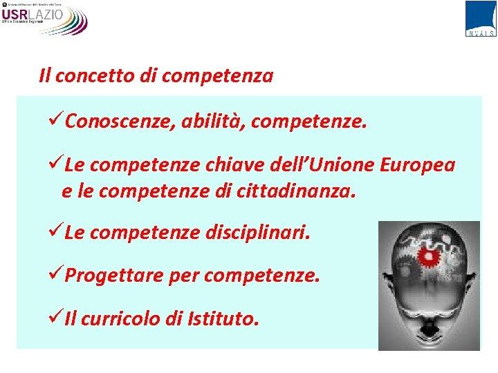 Il concetto di competenza üConoscenze, abilità, competenze. üLe competenze chiave dell'Unione Europea e le