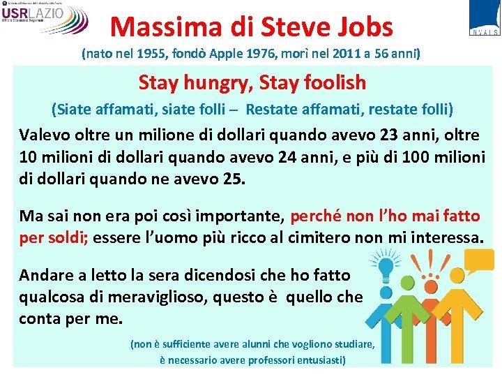 Massima di Steve Jobs (nato nel 1955, fondò Apple 1976, morì nel 2011 a