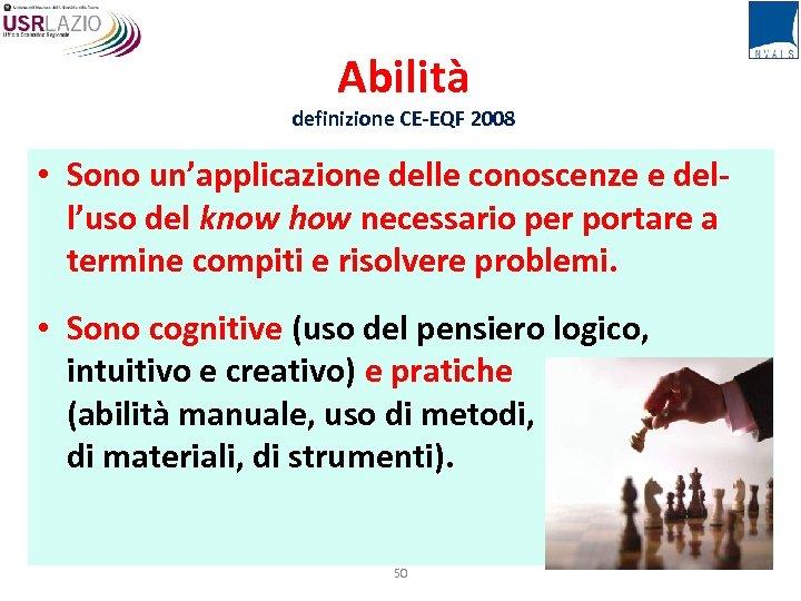 Abilità definizione CE-EQF 2008 • Sono un'applicazione delle conoscenze e dell'uso del know how