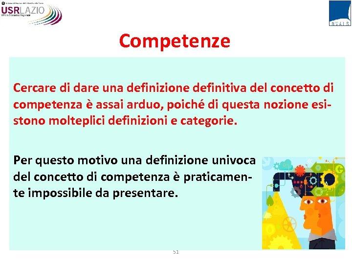 Competenze Cercare di dare una definizione definitiva del concetto di competenza è assai arduo,