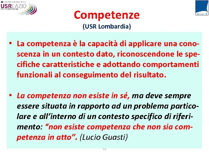 Competenze (USR Lombardia) • La competenza è la capacità di applicare una conoscenza in