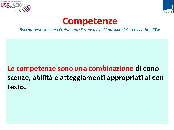 Competenze Raccomandazione del Parlamento Europeo e del Consiglio del 18 dicembre 2006 Le competenze