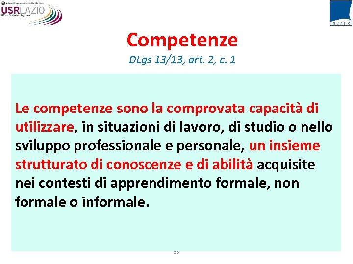 Competenze DLgs 13/13, art. 2, c. 1 Le competenze sono la comprovata capacità di