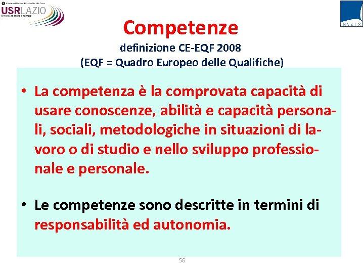 Competenze definizione CE-EQF 2008 (EQF = Quadro Europeo delle Qualifiche) • La competenza è