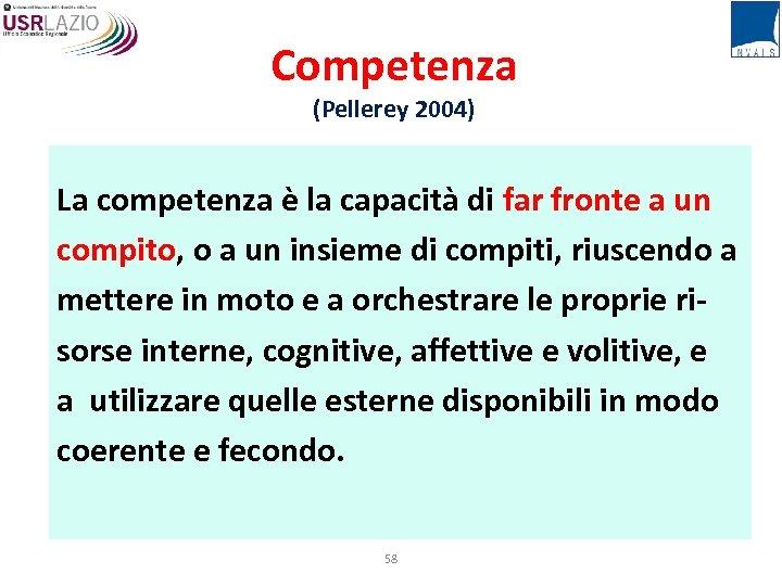 Competenza (Pellerey 2004) La competenza è la capacità di far fronte a un compito,