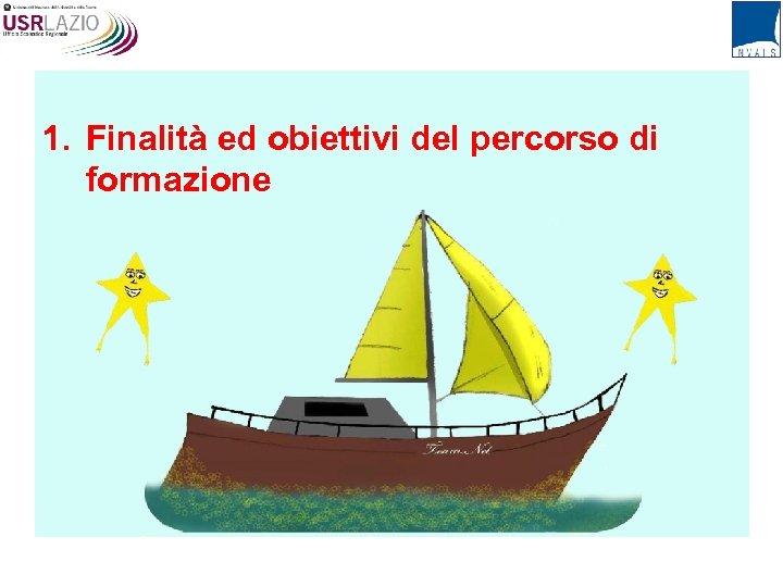 1. Finalità ed obiettivi del percorso di formazione