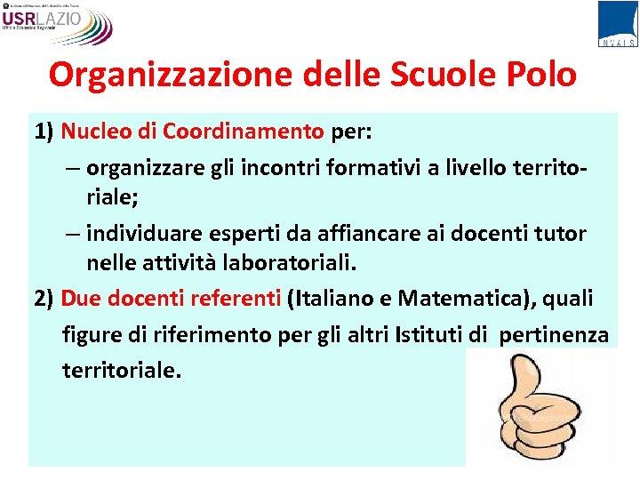 Organizzazione delle Scuole Polo 1) Nucleo di Coordinamento per: – organizzare gli incontri formativi